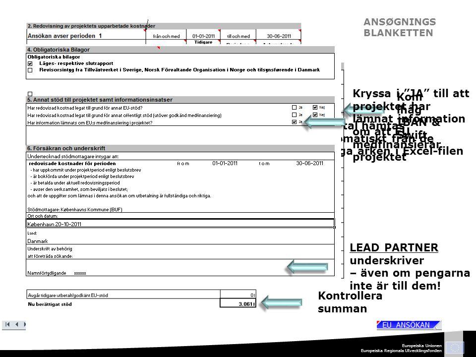 Europeiska Unionen Europeiska Regionala Utvecklingsfonden AOU_EU Husk IBAN UDFYLDES AF LEADPARTNER ANSØGNINGS BLANKETTEN Kom ihåg IBAN & Swift Kontrollera summan Alla tal hämtas automatiskt från de övriga arken i Excel-filen Kryssa i JA till att projektet har lämnat information om att EU medfinansierar projektet LEAD PARTNER underskriver – även om pengarna inte är till dem!