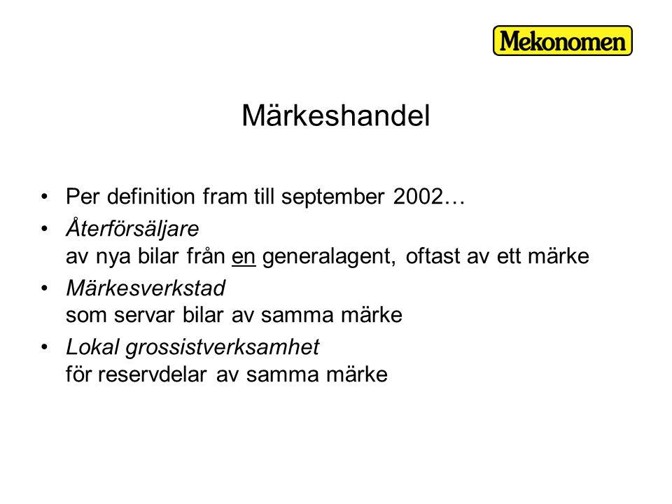 Märkeshandel •Per definition fram till september 2002… •Återförsäljare av nya bilar från en generalagent, oftast av ett märke •Märkesverkstad som servar bilar av samma märke •Lokal grossistverksamhet för reservdelar av samma märke