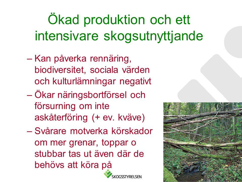 Ökad produktion och ett intensivare skogsutnyttjande –Kan påverka rennäring, biodiversitet, sociala värden och kulturlämningar negativt –Ökar näringsb