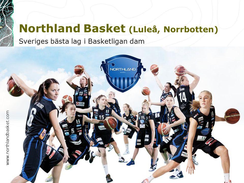 Northland Basket (Luleå, Norrbotten) 30 januari 2012Lena Abrahamsson, Arbetsvetenskap, Luleå tekniska universitet10 Sveriges bästa lag i Basketligan dam www.northlandbasket.com