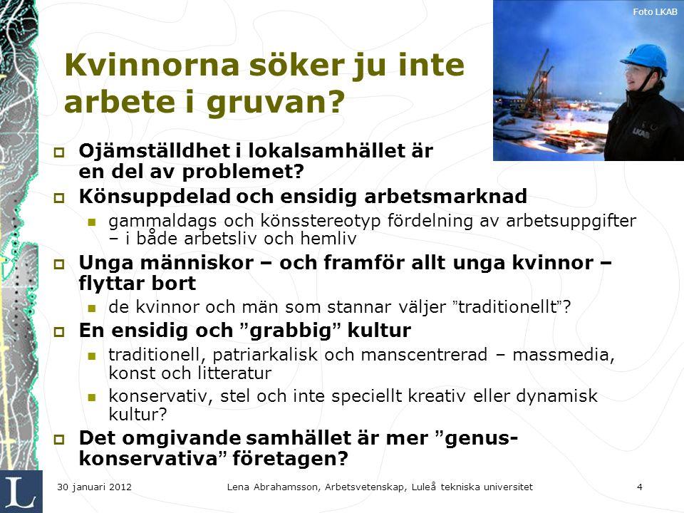 Lena Abrahamsson, Arbetsvetenskap, Luleå tekniska universitet4 Kvinnorna söker ju inte arbete i gruvan.