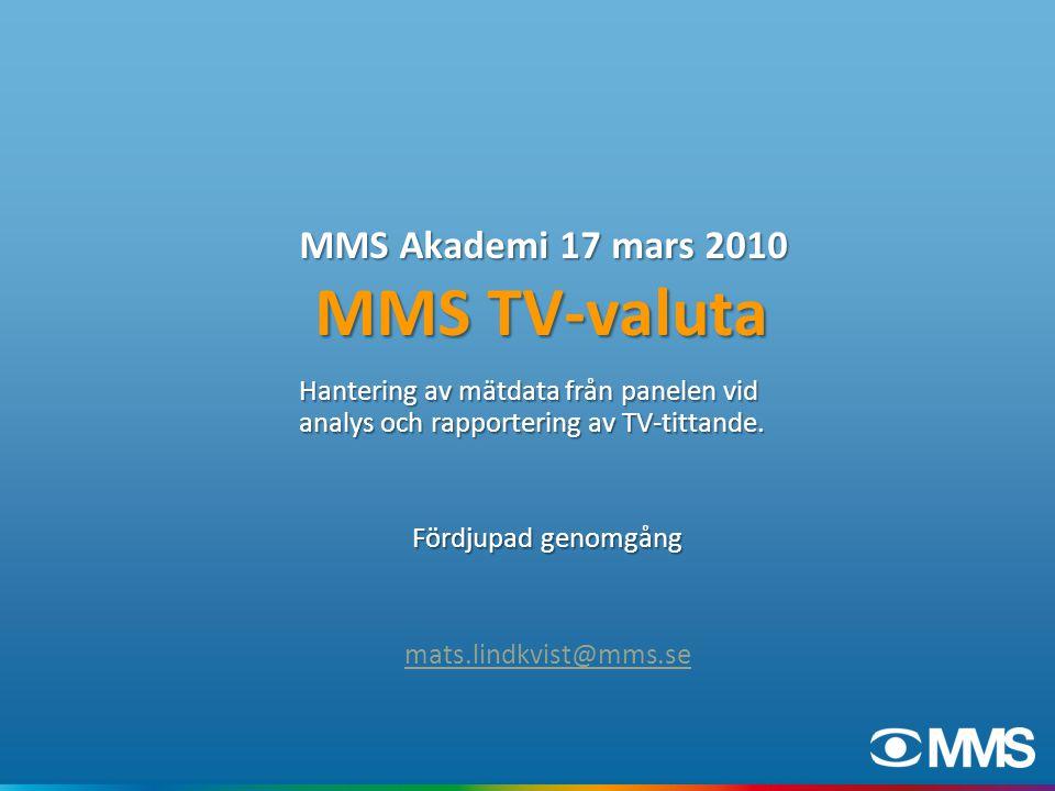 MMS Akademi 17 mars 2010 MMS TV-valuta Hantering av mätdata från panelen vid analys och rapportering av TV-tittande.