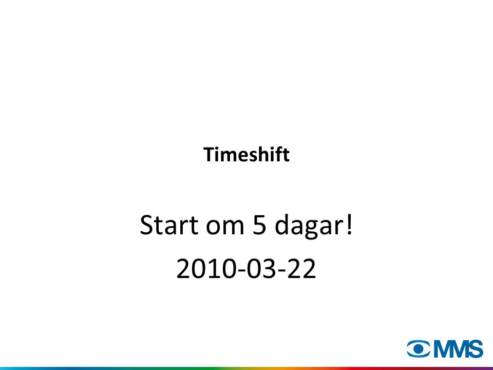 Timeshift Start om 5 dagar! 2010-03-22