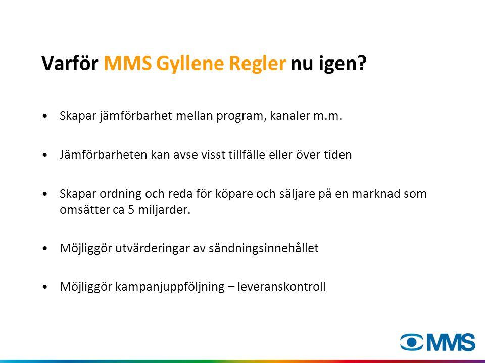 Varför MMS Gyllene Regler nu igen. •Skapar jämförbarhet mellan program, kanaler m.m.