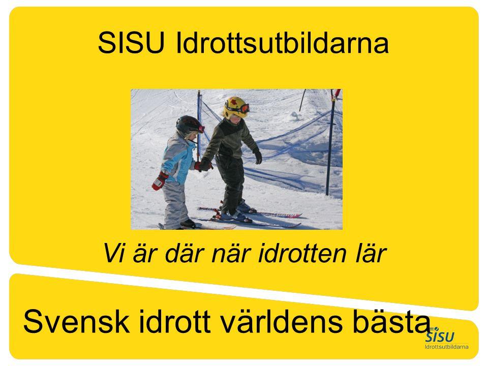 Svensk idrott världens bästa Vi är där när idrotten lär SISU Idrottsutbildarna