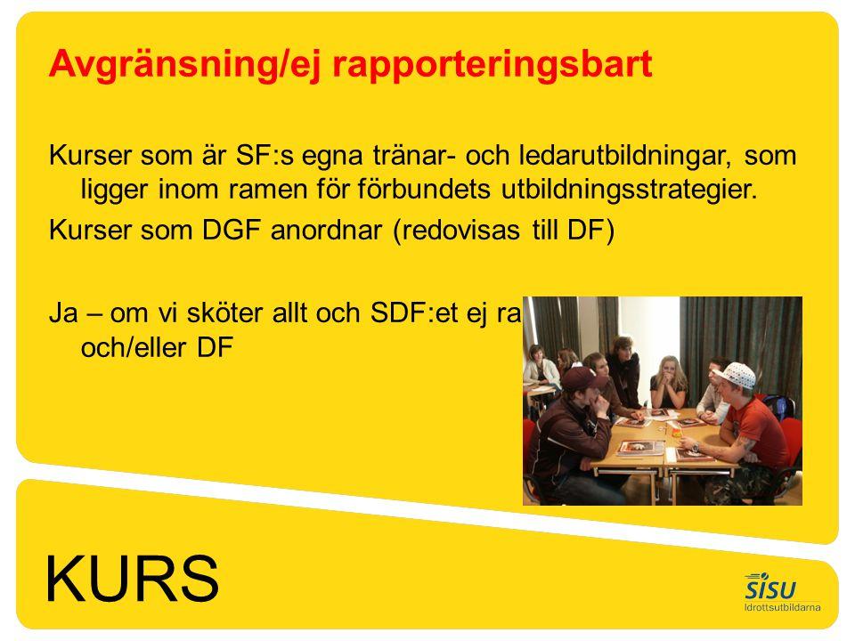 KURS Avgränsning/ej rapporteringsbart Kurser som är SF:s egna tränar- och ledarutbildningar, som ligger inom ramen för förbundets utbildningsstrategie