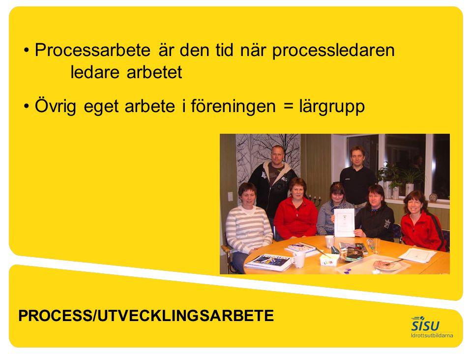 PROCESS/UTVECKLINGSARBETE • Processarbete är den tid när processledaren ledare arbetet • Övrig eget arbete i föreningen = lärgrupp