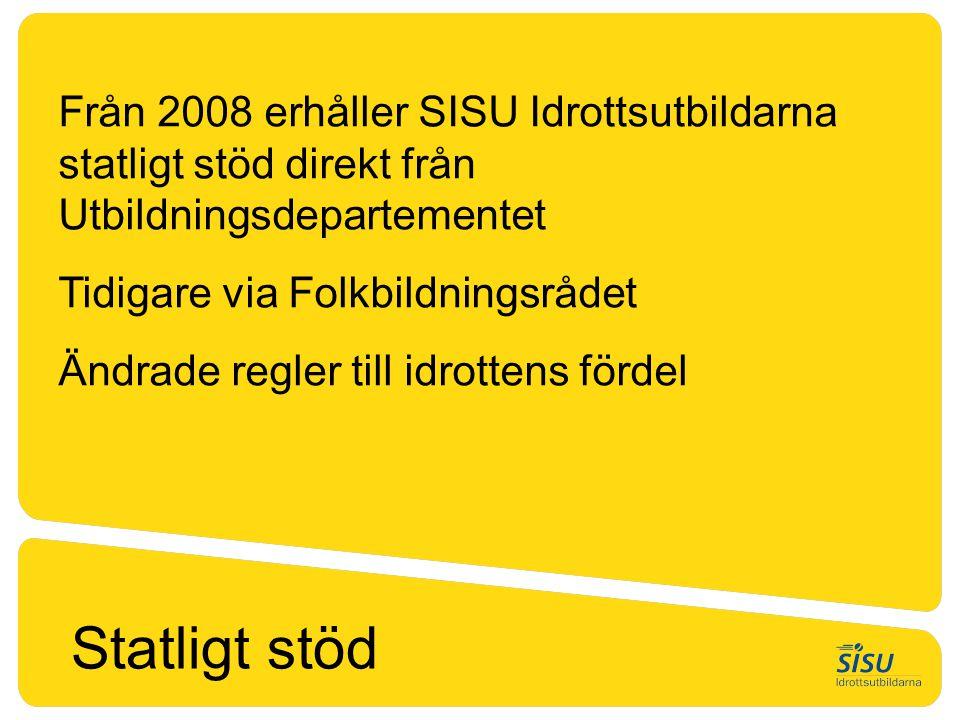 Från 2008 erhåller SISU Idrottsutbildarna statligt stöd direkt från Utbildningsdepartementet Tidigare via Folkbildningsrådet Ändrade regler till idrot
