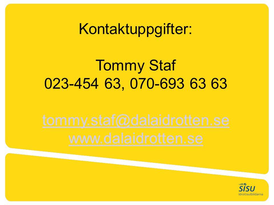 Kontaktuppgifter: Tommy Staf 023-454 63, 070-693 63 63 tommy.staf@dalaidrotten.se www.dalaidrotten.se tommy.staf@dalaidrotten.se www.dalaidrotten.se