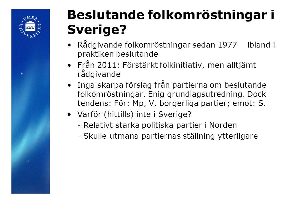 Beslutande folkomröstningar i Sverige? •Rådgivande folkomröstningar sedan 1977 – ibland i praktiken beslutande •Från 2011: Förstärkt folkinitiativ, me
