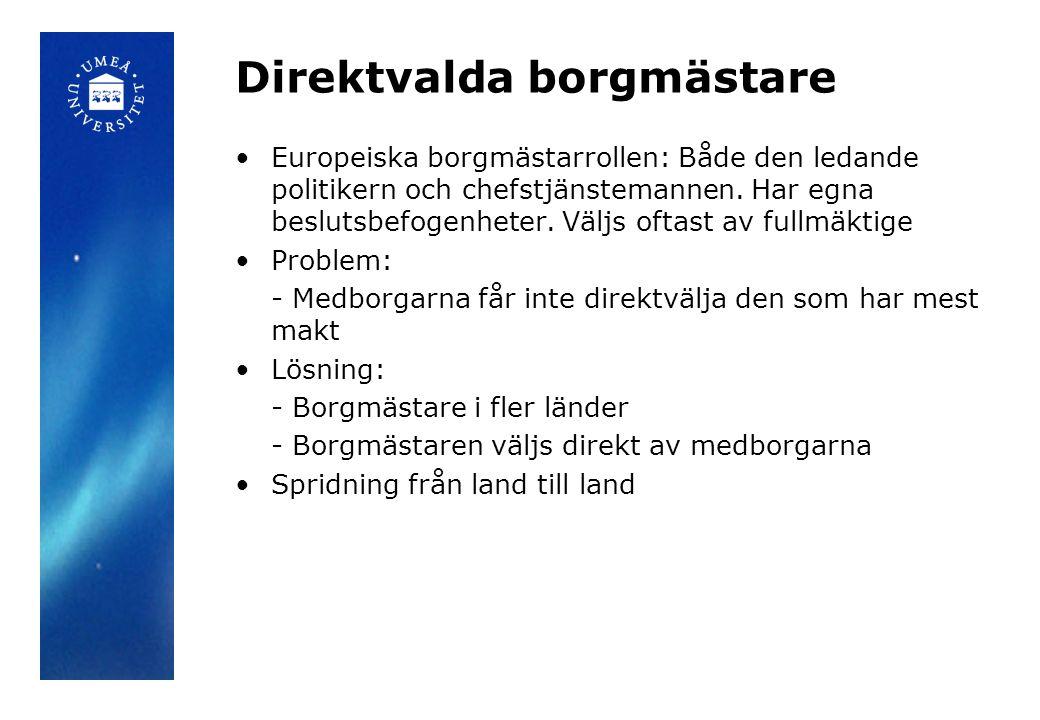 Direktvalda borgmästare •Europeiska borgmästarrollen: Både den ledande politikern och chefstjänstemannen. Har egna beslutsbefogenheter. Väljs oftast a