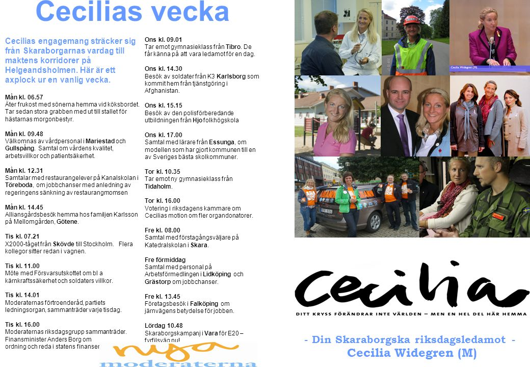 Cecilias vecka Cecilias engagemang sträcker sig från Skaraborgarnas vardag till maktens korridorer på Helgeandsholmen. Här är ett axplock ur en vanlig