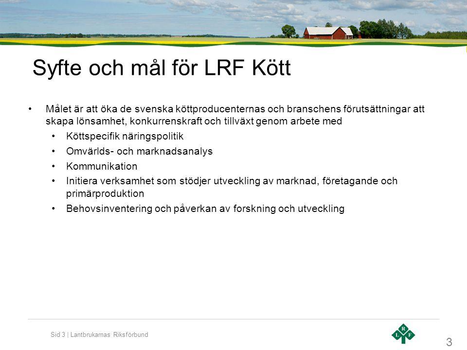 Sid 4 | Lantbrukarnas Riksförbund Köttdelegation •Köttdelegationen och LRF Kött för LRFs talan i köttfrågor och beslutar vilka positioner som skall tas inom LRF Kötts ansvarsområde.