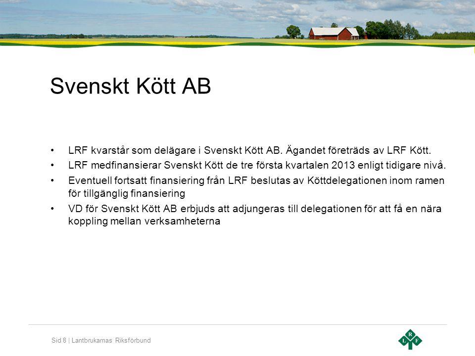 Sid 8 | Lantbrukarnas Riksförbund Svenskt Kött AB •LRF kvarstår som delägare i Svenskt Kött AB.