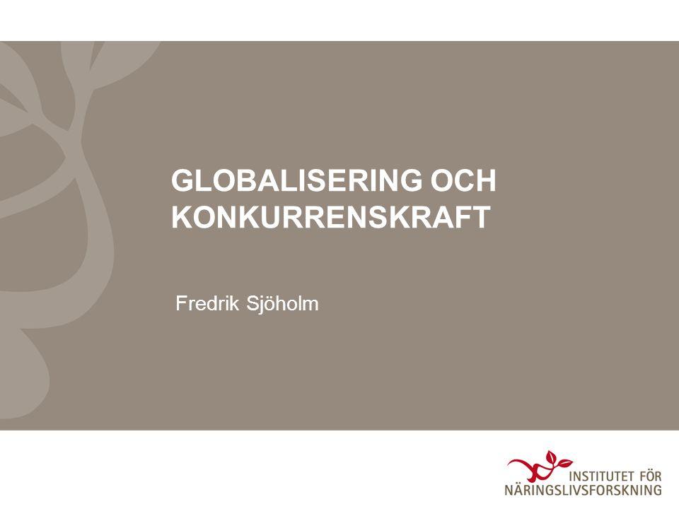 GLOBALISERING OCH KONKURRENSKRAFT Fredrik Sjöholm