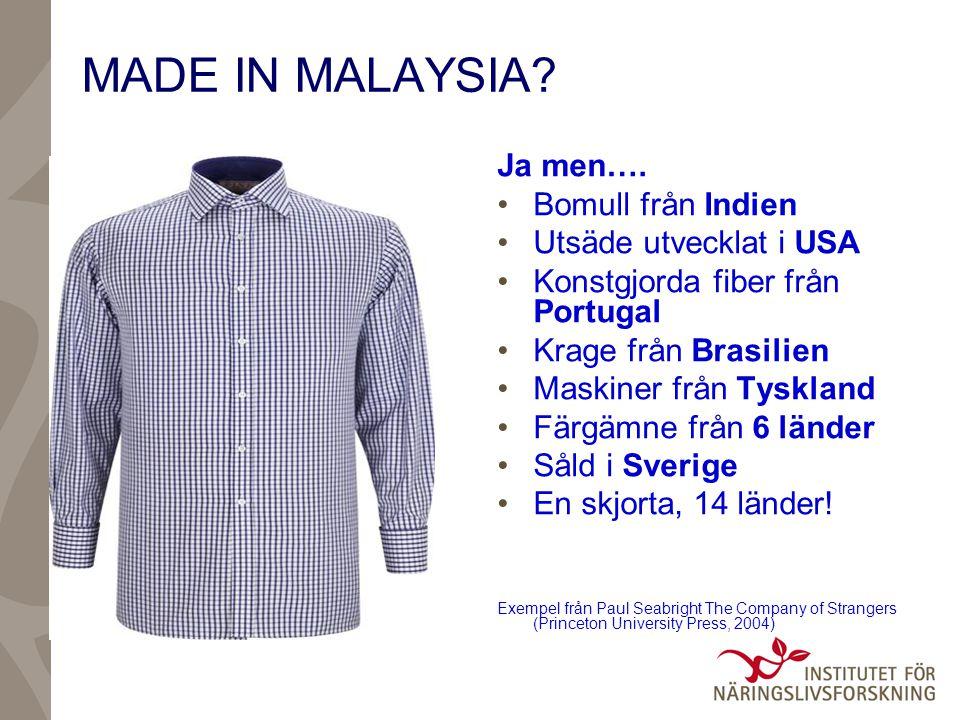 MADE IN MALAYSIA? Ja men…. •Bomull från Indien •Utsäde utvecklat i USA •Konstgjorda fiber från Portugal •Krage från Brasilien •Maskiner från Tyskland