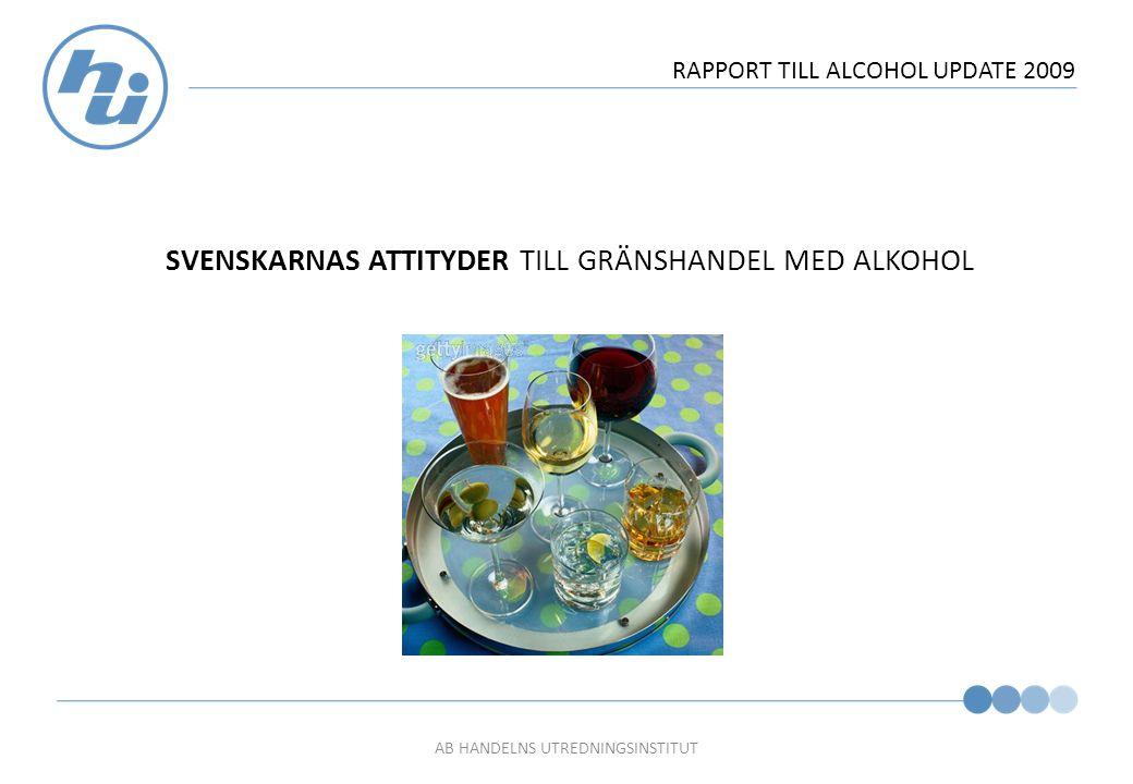 AB HANDELNS UTREDNINGSINSTITUT RAPPORT TILL ALCOHOL UPDATE 2009 SVENSKARNAS ATTITYDER TILL GRÄNSHANDEL MED ALKOHOL