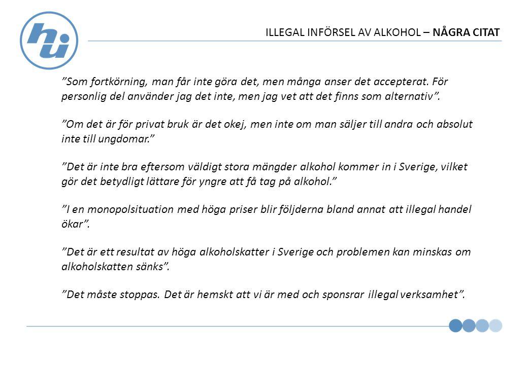 ILLEGAL INFÖRSEL AV ALKOHOL – NÅGRA CITAT Som fortkörning, man får inte göra det, men många anser det accepterat.