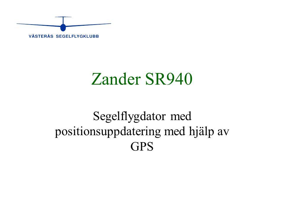 Zander SR940 Synopsis Systemet ger beslutsunderlag för: • •Lateral navigation • •Vertikal navigation och • •data för utvärdering och analys av segelflygprestationer (GP940/941) SR940 tillsammans med en GPS enhet utgör ett komplett Flight Management System (FMS)