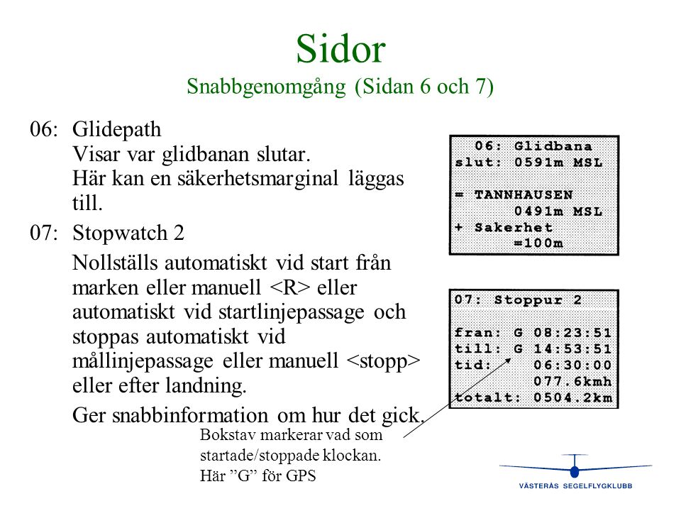 Sidor Snabbgenomgång (Sidan 6 och 7) 06:Glidepath Visar var glidbanan slutar. Här kan en säkerhetsmarginal läggas till. 07:Stopwatch 2 Nollställs auto