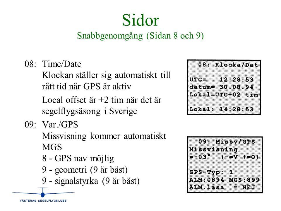 Sidor Snabbgenomgång (Sidan 8 och 9) 08:Time/Date Klockan ställer sig automatiskt till rätt tid när GPS är aktiv Local offset är +2 tim när det är seg