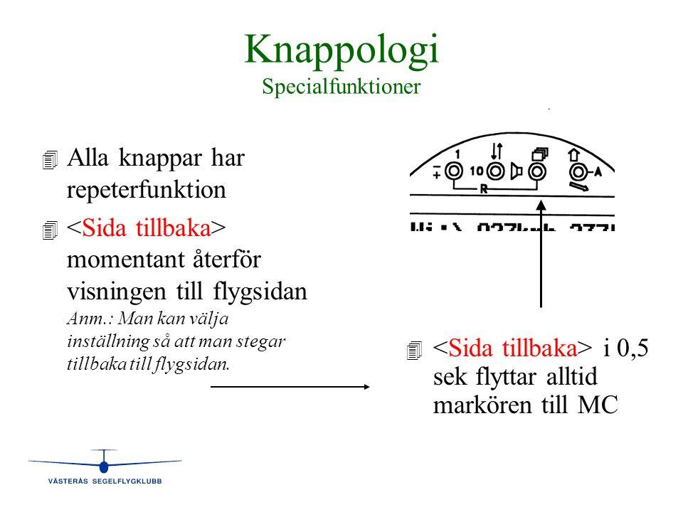 Knappologi Specialfunktioner 4 4 Alla knappar har repeterfunktion 4 4 momentant återför visningen till flygsidan Anm.: Man kan välja inställning så at