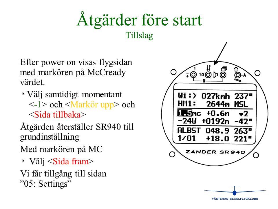 Åtgärder före start Tillslag Efter power on visas flygsidan med markören på McCready värdet.   Välj samtidigt momentant och och Åtgärden återställer