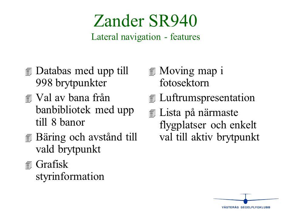 Zander SR940 Lateral navigation - features 4 4 Databas med upp till 998 brytpunkter 4 4 Val av bana från banbibliotek med upp till 8 banor 4 4 Bäring