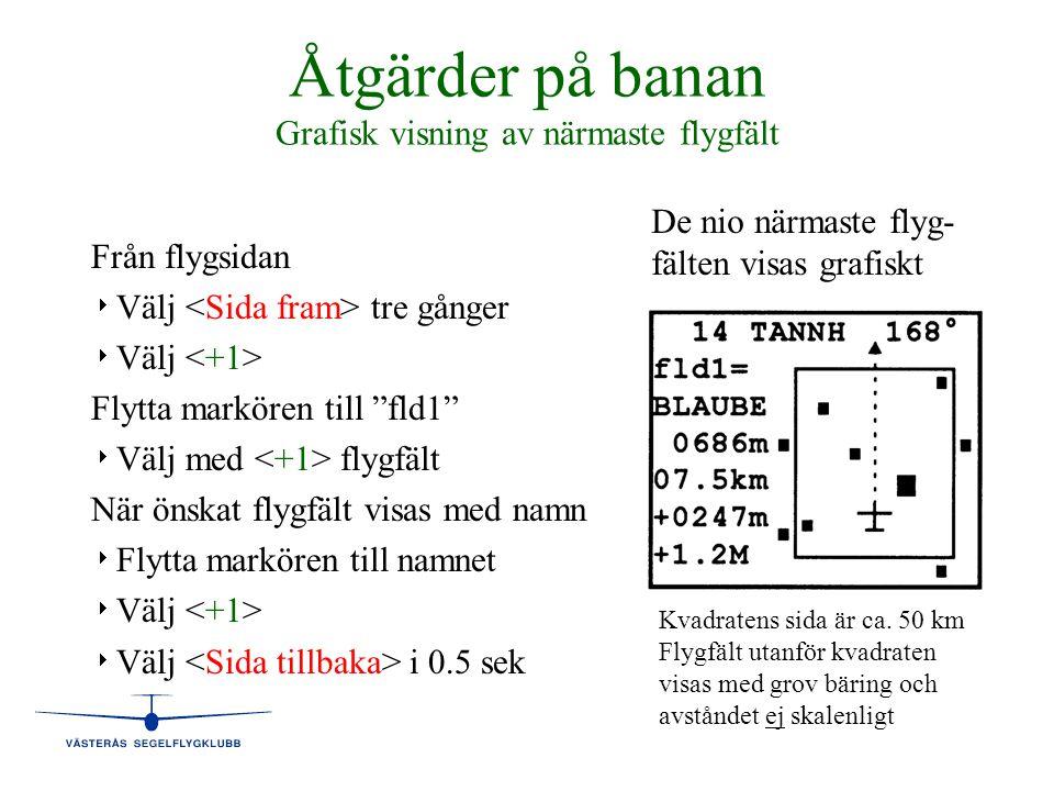 """Åtgärder på banan Grafisk visning av närmaste flygfält Från flygsidan   Välj tre gånger   Välj Flytta markören till """"fld1""""   Välj med flygfält N"""