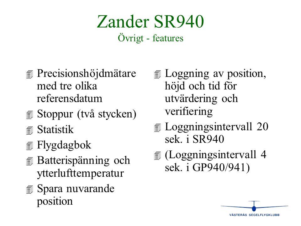 Zander SR940 Övrigt - features 4 4 Precisionshöjdmätare med tre olika referensdatum 4 4 Stoppur (två stycken) 4 4 Statistik 4 4 Flygdagbok 4 4 Batteri