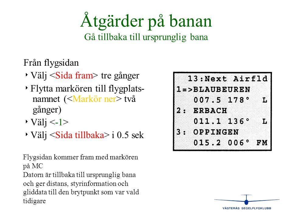 Åtgärder på banan Gå tillbaka till ursprunglig bana Från flygsidan   Välj tre gånger   Flytta markören till flygplats- namnet ( två gånger)   Vä