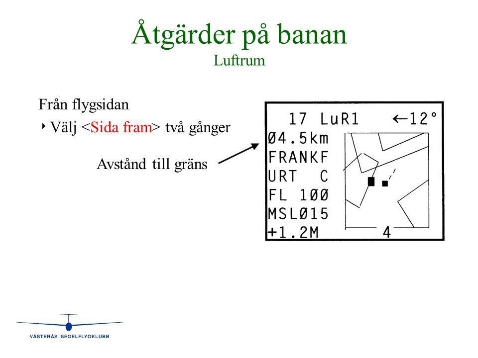 Åtgärder på banan Luftrum Från flygsidan   Välj två gånger Avstånd till gräns