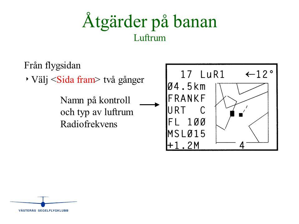Åtgärder på banan Luftrum Från flygsidan   Välj två gånger Namn på kontroll och typ av luftrum Radiofrekvens