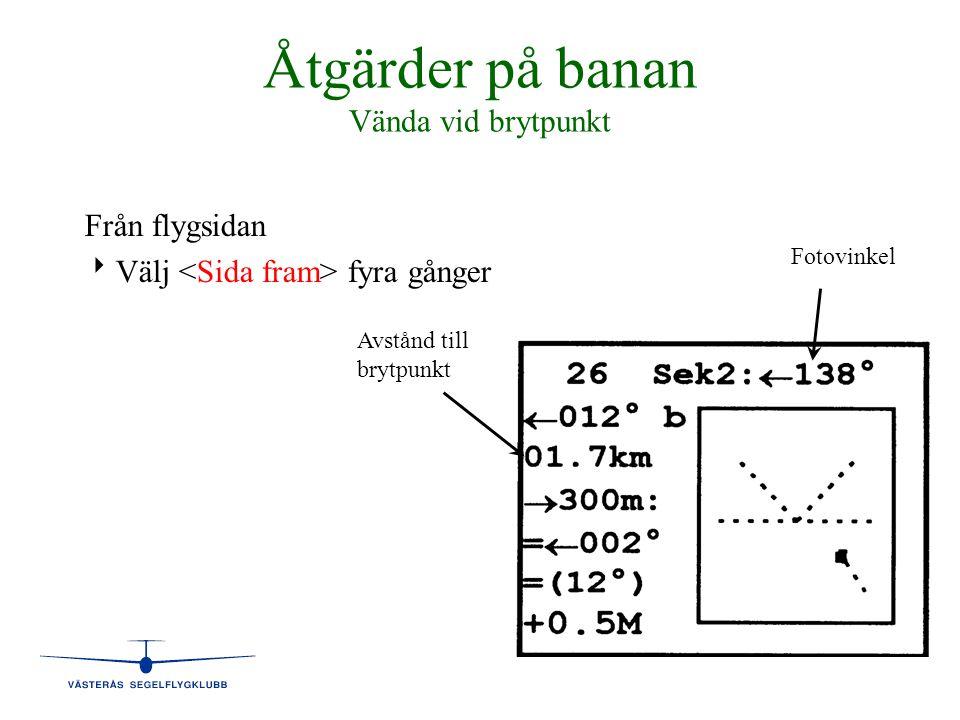 Åtgärder på banan Vända vid brytpunkt Från flygsidan   Välj fyra gånger Fotovinkel Avstånd till brytpunkt