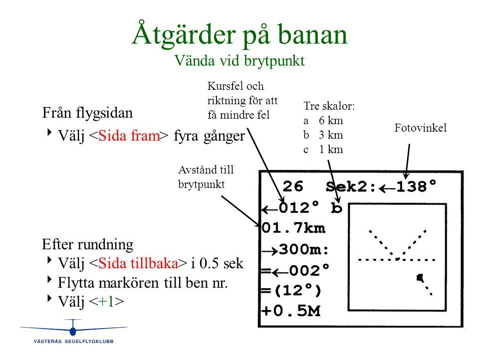 Åtgärder på banan Vända vid brytpunkt Från flygsidan   Välj fyra gånger Tre skalor: a6 km b3 km c1 km Fotovinkel Kursfel och riktning för att få min
