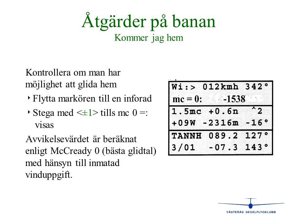 Åtgärder på banan Kommer jag hem Kontrollera om man har möjlighet att glida hem   Flytta markören till en inforad   Stega med tills mc 0 =: visas