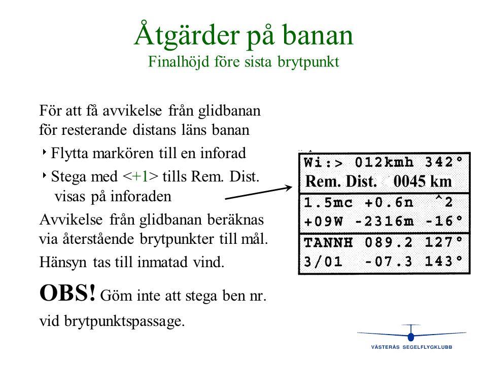 Åtgärder på banan Finalhöjd före sista brytpunkt För att få avvikelse från glidbanan för resterande distans läns banan   Flytta markören till en inf