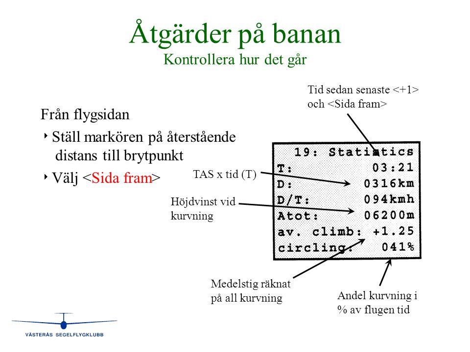 Åtgärder på banan Kontrollera hur det går Från flygsidan   Ställ markören på återstående distans till brytpunkt   Välj Tid sedan senaste och TAS x