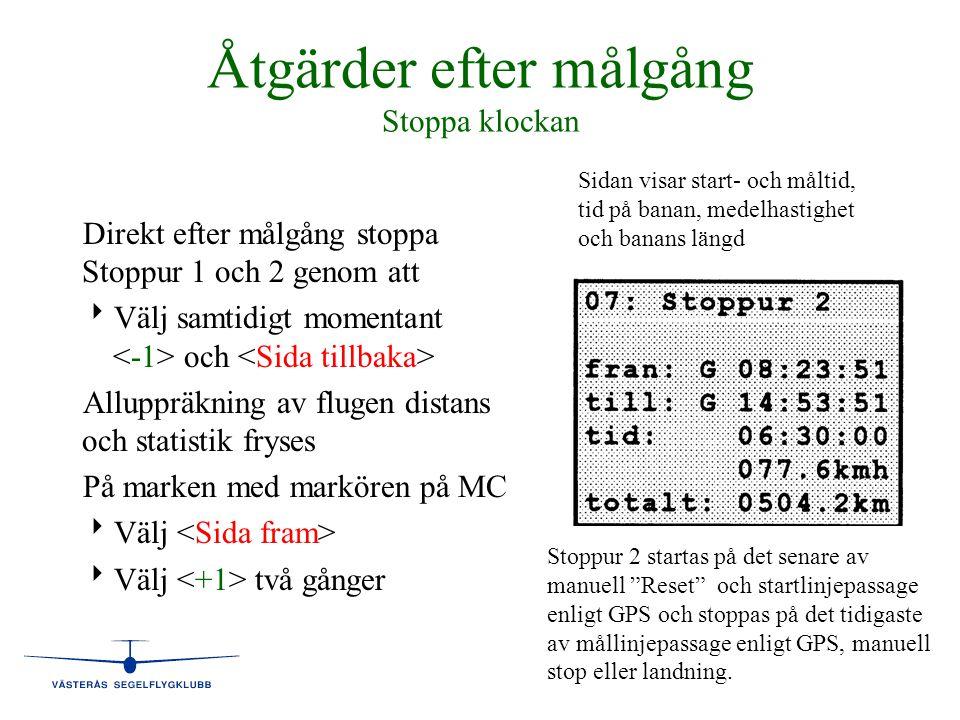 Åtgärder efter målgång Stoppa klockan Direkt efter målgång stoppa Stoppur 1 och 2 genom att   Välj samtidigt momentant och Alluppräkning av flugen d