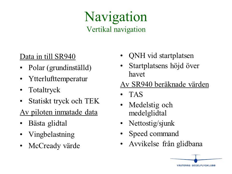 Navigation Vertikal navigation Data in till SR940 • •Polar (grundinställd) • •Ytterlufttemperatur • •Totaltryck • •Statiskt tryck och TEK Av piloten i