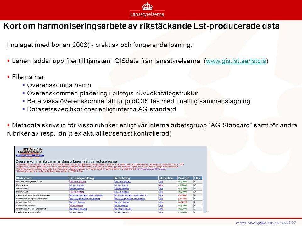 """/feb08 /feb08 /sept 07 I nuläget (med början 2003) - praktisk och fungerande lösning:  Länen laddar upp filer till tjänsten """"GISdata från länsstyrels"""
