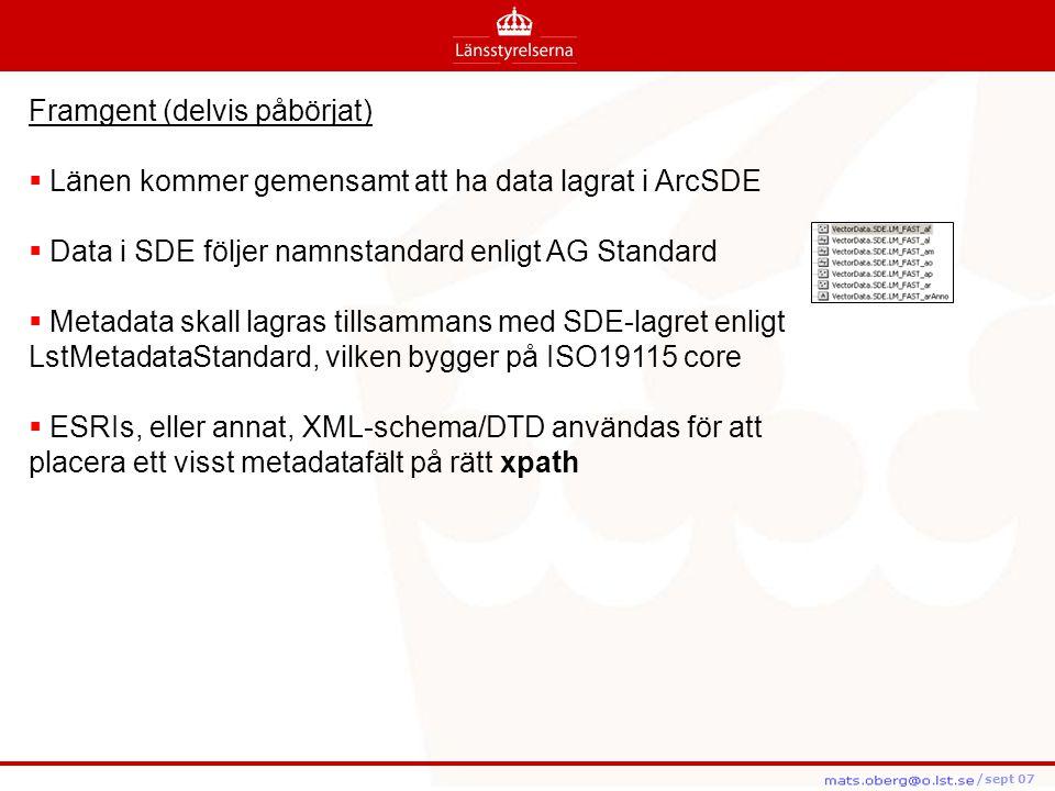 /feb08 /feb08 /sept 07 Framgent (delvis påbörjat)  Länen kommer gemensamt att ha data lagrat i ArcSDE  Data i SDE följer namnstandard enligt AG Stan