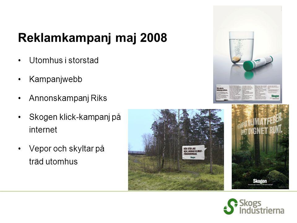 Reklamkampanj maj 2008 •Utomhus i storstad •Kampanjwebb •Annonskampanj Riks •Skogen klick-kampanj på internet •Vepor och skyltar på träd utomhus