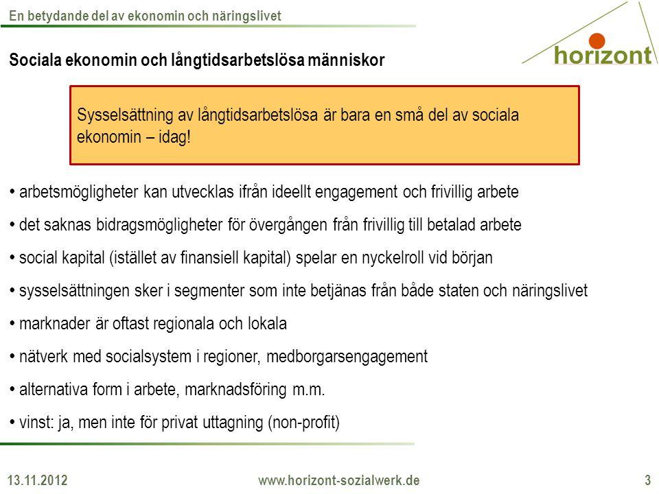 Sociala ekonomin och långtidsarbetslösa människor • arbetsmögligheter kan utvecklas ifrån ideellt engagement och frivillig arbete • det saknas bidrags