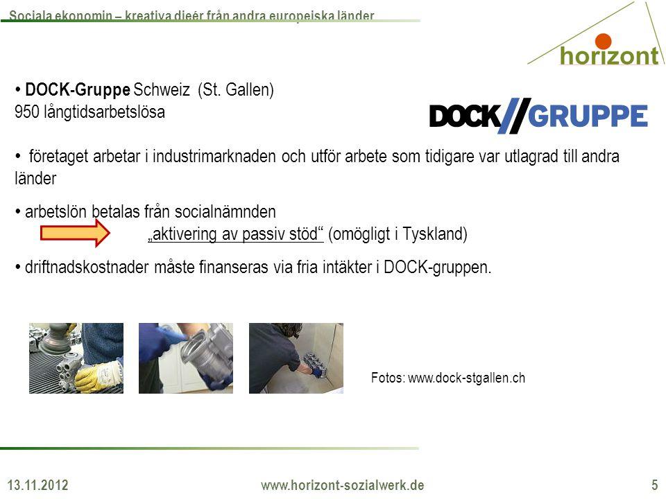 13.11.2012 www.horizont-sozialwerk.de 5 Sociala ekonomin – kreativa dieér från andra europeiska länder • DOCK-Gruppe Schweiz (St. Gallen) 950 långtids