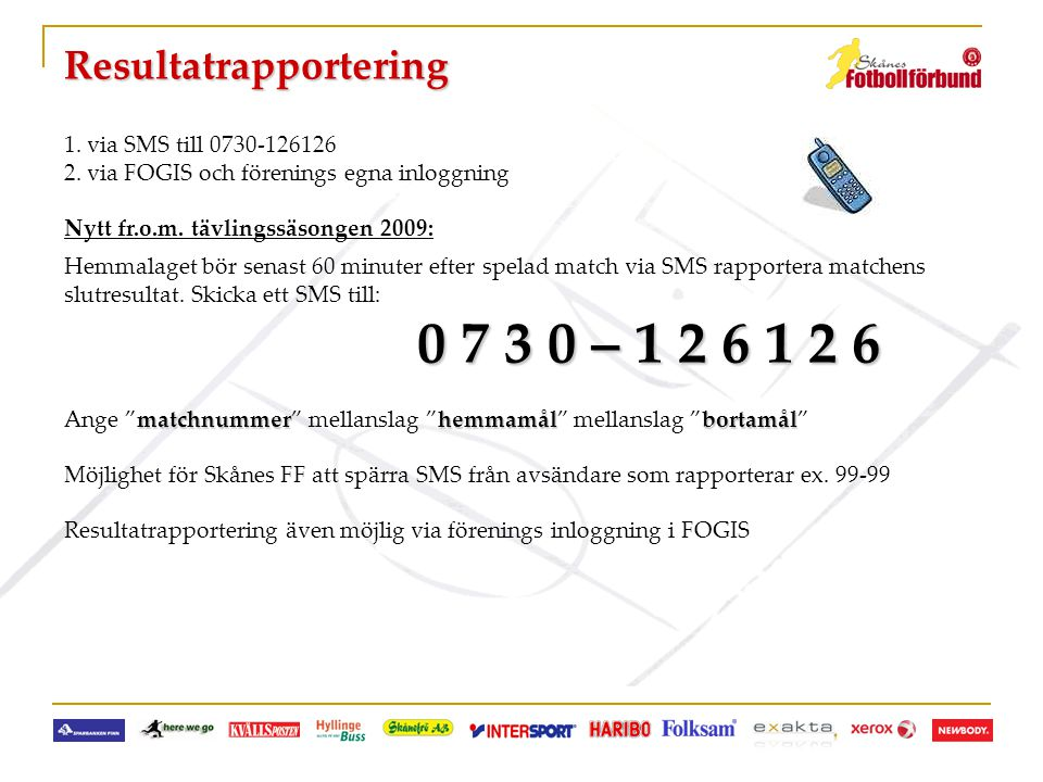Resultatrapportering 1. via SMS till 0730-126126 2. via FOGIS och förenings egna inloggning Nytt fr.o.m. tävlingssäsongen 2009: Hemmalaget bör senast
