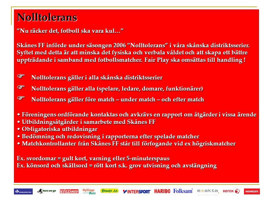 """Nolltolerans """"Nu räcker det, fotboll ska vara kul…"""" Skånes FF införde under säsongen 2006 """"Nolltolerans"""" i våra skånska distriktsserier. Syftet med de"""