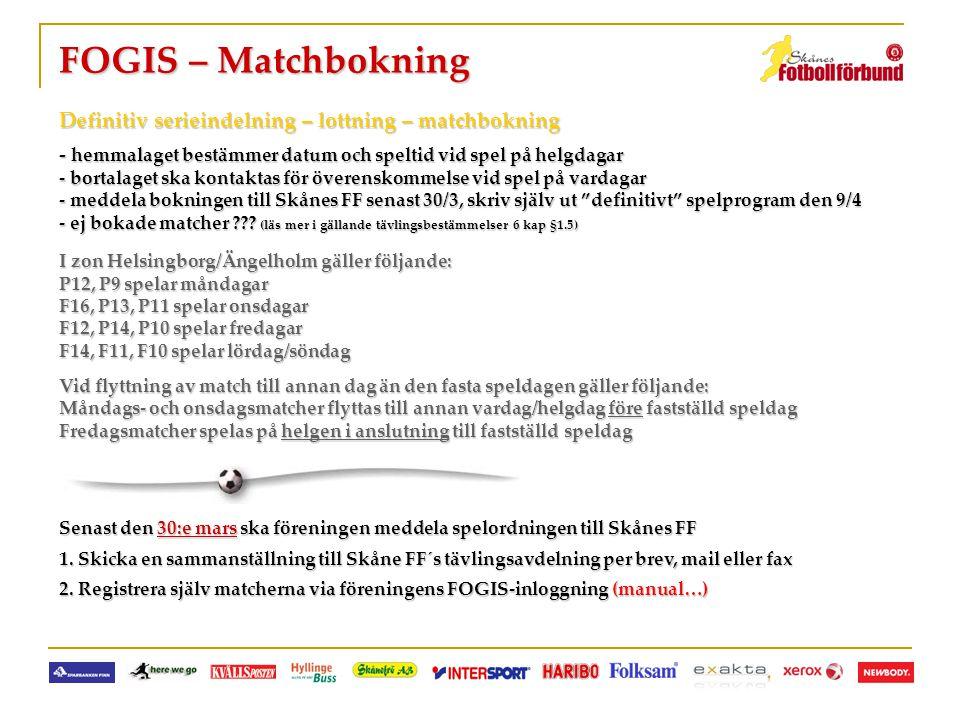 FOGIS – Matchbokning Definitiv serieindelning – lottning – matchbokning - hemmalaget bestämmer datum och speltid vid spel på helgdagar - bortalaget sk