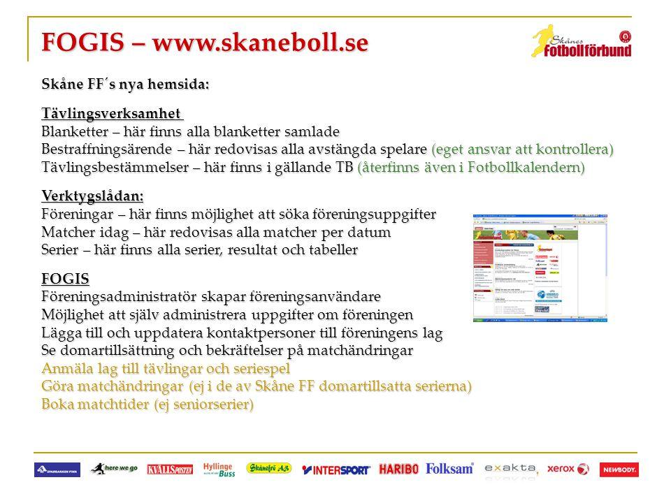 FOGIS – www.skaneboll.se Skåne FF´s nya hemsida: Tävlingsverksamhet Blanketter – här finns alla blanketter samlade Bestraffningsärende – här redovisas