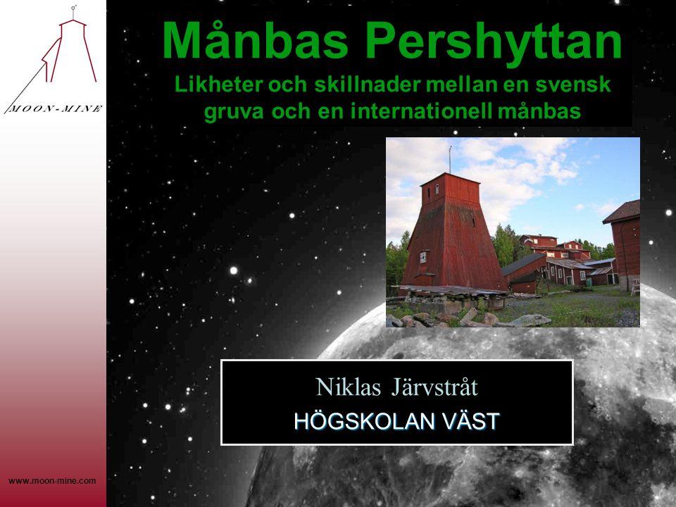 www.moon-mine.com Månbas Pershyttan Likheter och skillnader mellan en svensk gruva och en internationell månbas HÖGSKOLAN VÄST Niklas Järvstråt HÖGSKOLAN VÄST